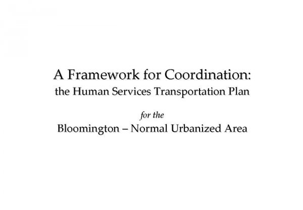 A Framework for Coordination: The Human Services Transportation Plan for the Bloomington-Normal Urbanized Area